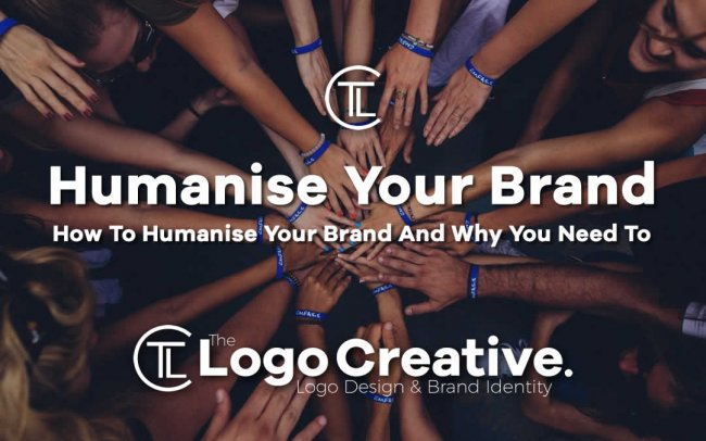 How To Humanise Your Brand And Why You Need To