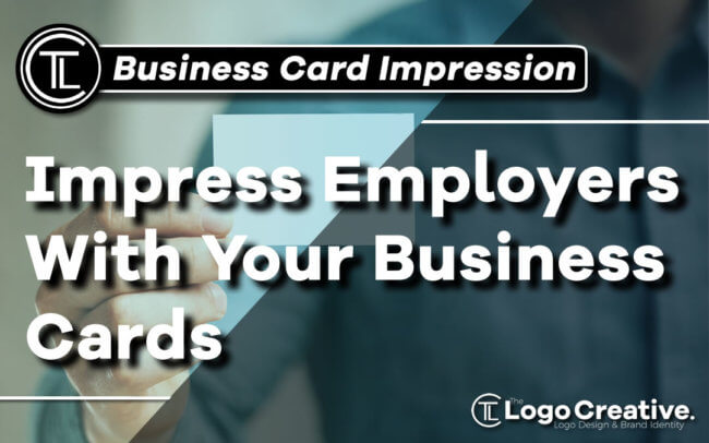How To Impress Employers With Your Business Cards