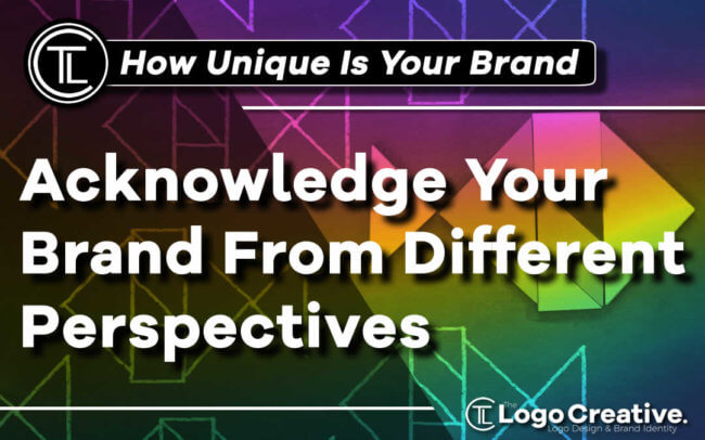 How Unique Is Your Brand - Acknowledge Your Brand From Different Perspectives