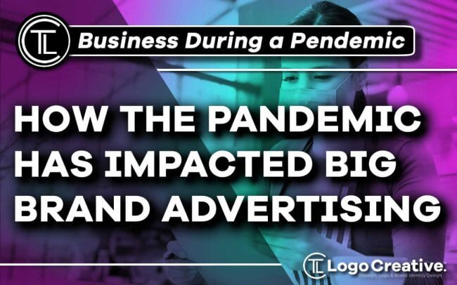 How the Pandemic Has Impacted Big Brand Advertising