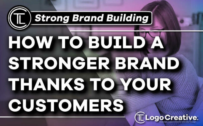 How to Build a Stronger Brand Thanks to Your Customers