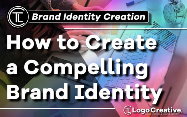 How to Create a Compelling Brand Identity