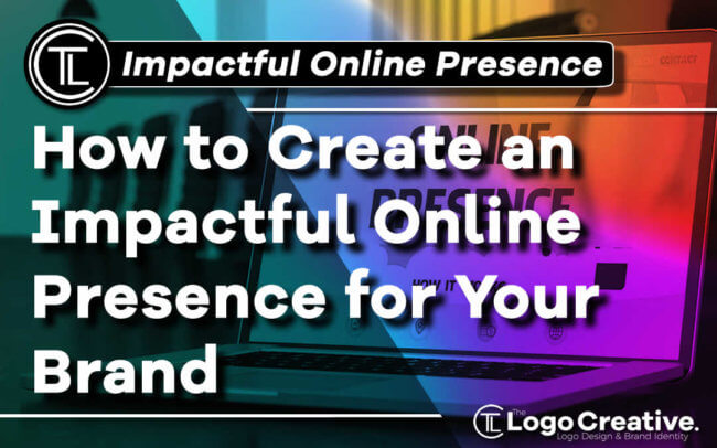 How to Create an Impactful Online Presence for Your Brand