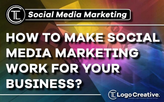 How to Make Social Media Marketing Work for Your Business