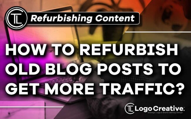 How to Refurbish Your Old Blogs to Get More Traffic