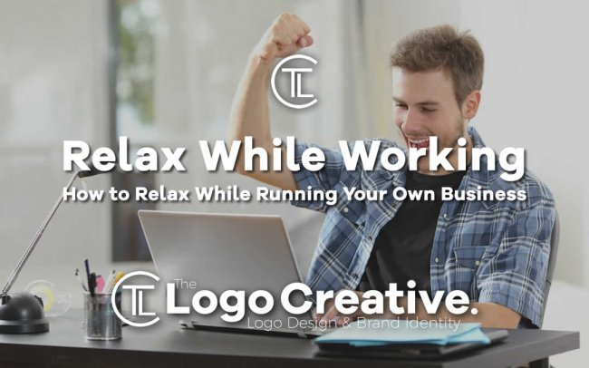 How to Relax While Running Your Own Business