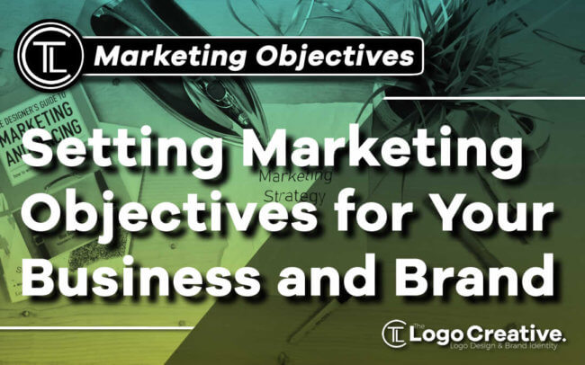 How to Set Marketing Objectives for Your Business and Brand