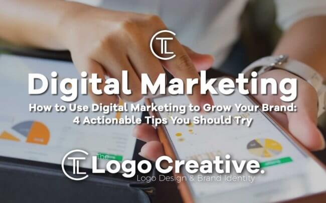 How to Use Digital Marketing to Grow Your Brand - 4 Actionable Tips You Should Try