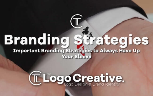 Important Branding Strategies to Always Have Up Your Sleeve