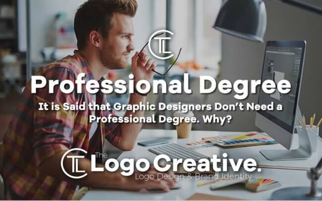It is Said that Graphic Designers Don't Need a Professional Degree. Why?