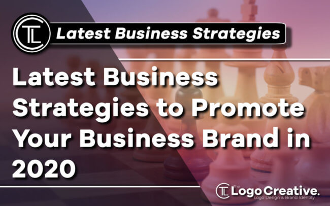 Latest Business Strategies to Promote Your Business Brand in 2020