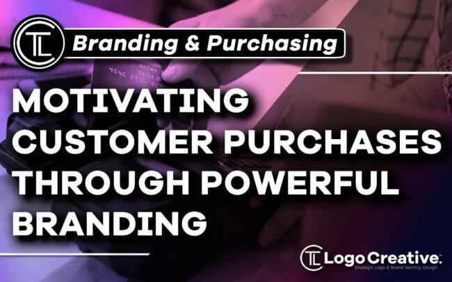 Motivating Customer Purchases Through Powerful Branding