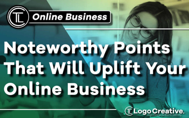 Noteworthy Points That Will Uplift Your Online Business