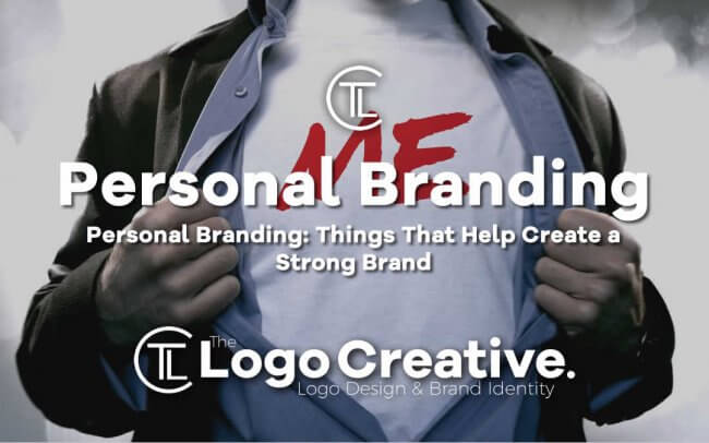 Personal Branding: Things That Help Create a Strong Brand