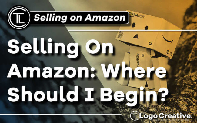Selling On Amazon - Where Should I Begin