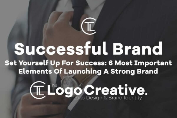 Set Yourself Up For Success, 6 Most Important Elements Of Launching A Strong Brand
