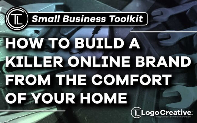 Small Business Toolkit - How To Build A Killer Online Brand From The Comfort Of Your Home