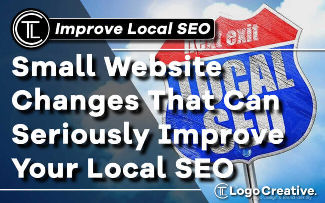 Small Website Changes That Can Seriously Improve Your Local SEO