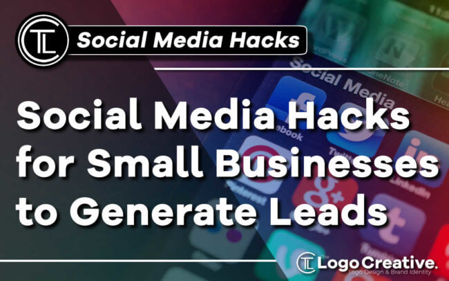Social Media Hacks for Small Businesses to Generate More Leads