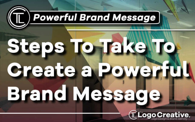 Steps To Take To Create a Powerful Brand Message