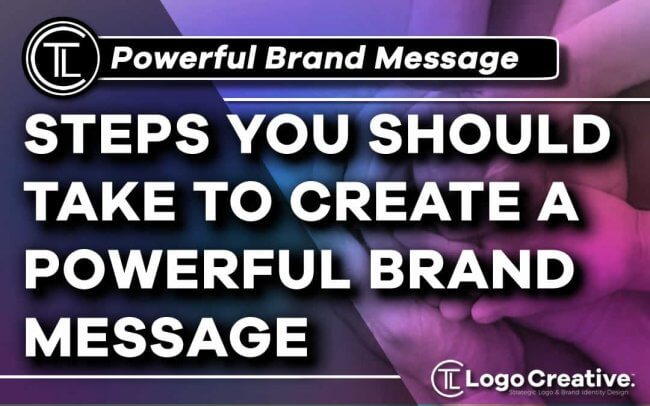 Steps You Should Take to Create a Powerful Brand Message