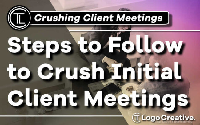 Steps to Follow to Crush Initial Client Meetings