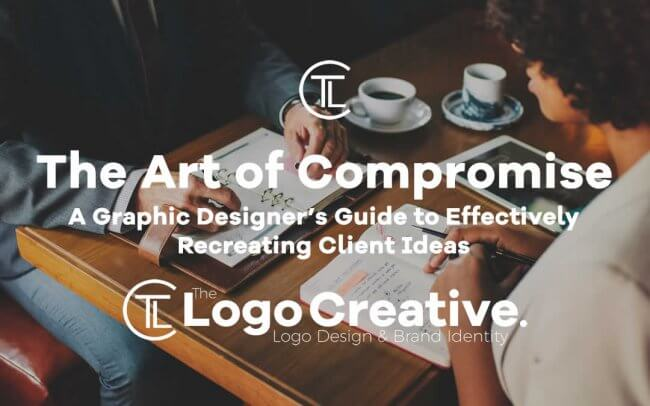 The Art of Compromise - A Graphic Designer's Guide to Effectively Recreating Client Ideas