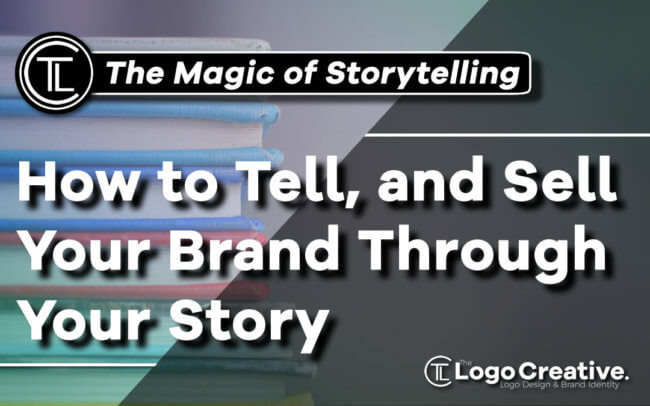 The Magic of Storytelling - How to Tell and Sell Your Brand Through Your Story
