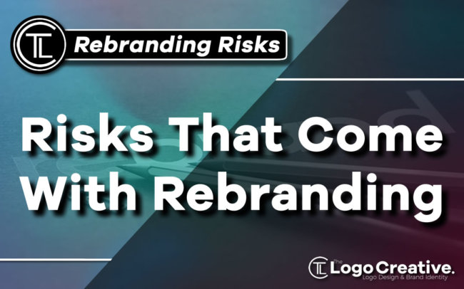 The Risks That Come With Rebranding