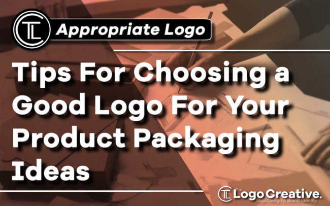 Tips For Choosing a Good Logo For Your Product Packaging Ideas