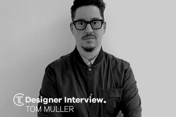 Designer Interview With Tom Muller