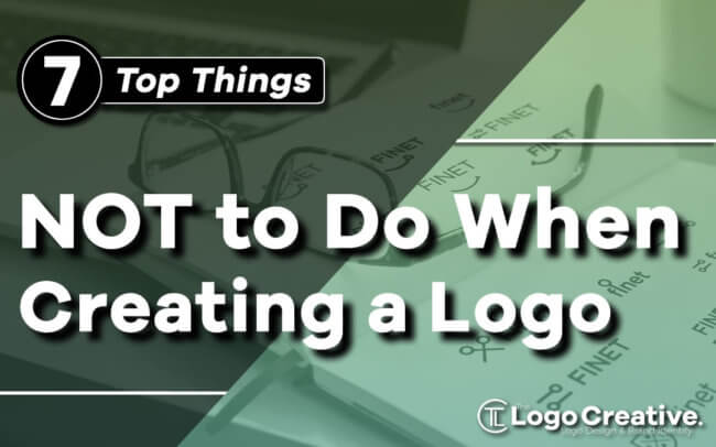 Top 7 Things NOT to Do When Creating a Logo