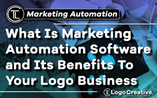 What Is Marketing Automation Software and Its Benefits To Your Logo Business
