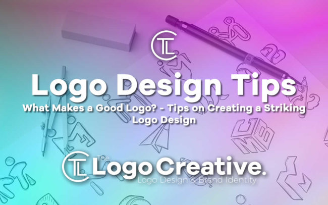 What Makes a Good Logo - Tips on Creating a Striking Logo Design
