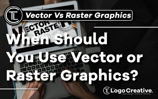 When Should You Use Vector or Raster Graphics
