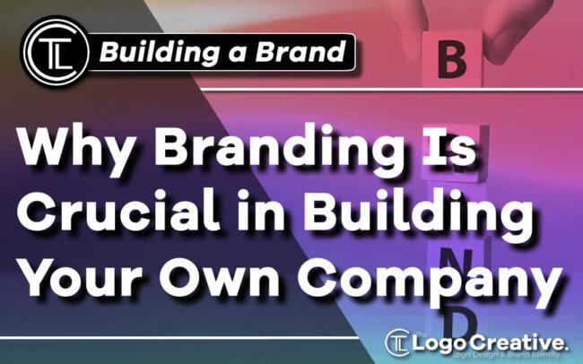 Why Branding Is Crucial in Building Your Own Company