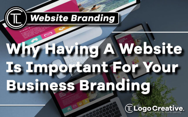 Why Having A Website Is Important For Your Business Branding