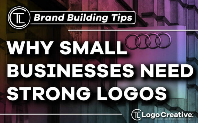 Why Small Businesses Need Strong Logos
