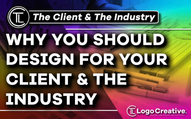 Why You Should Design For Your Client and The Industry