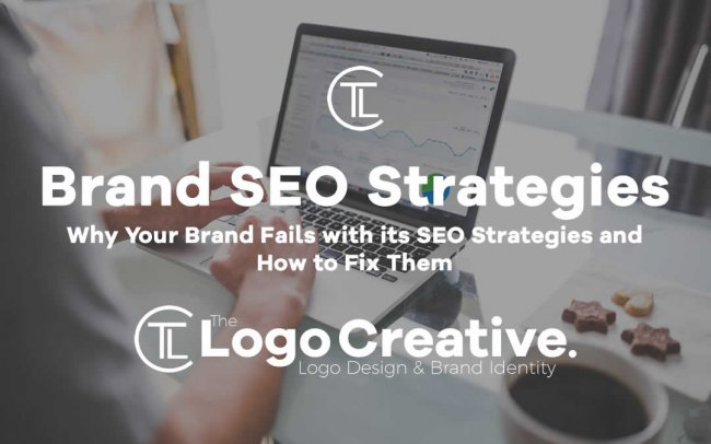 Why Your Brand Fails with its SEO Strategies and How to Fix Them