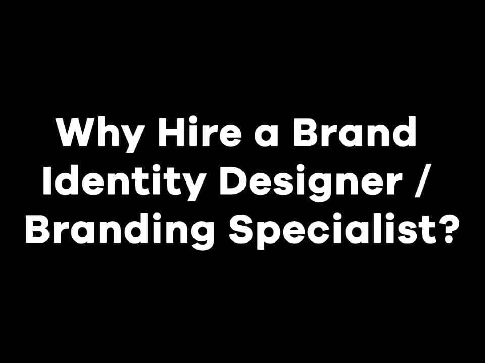 Why hire a Branding Identity designer - branding specialist