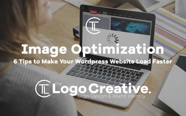 WordPress Image Optimization: 6 Tips to Make Your WP Website Load Faster